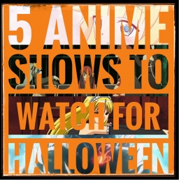 5 Anime Shows to Watch for Halloween
